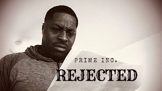 PRIME INC REJECTED ME. WHAT DID I DO?