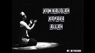 Download Video Kembalilah kepada allah | kata bijak motivasi islami | status wa | whatsapp 30 detik | insta story MP3 3GP MP4