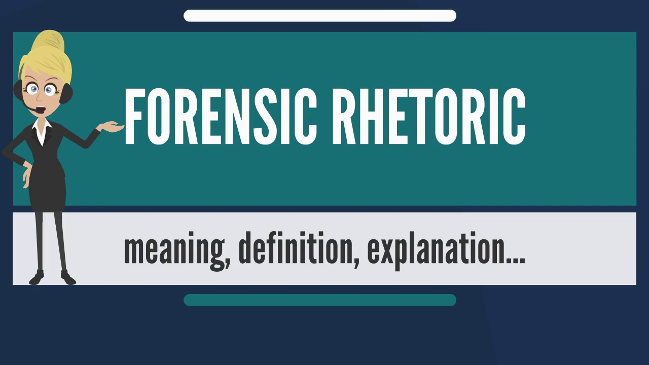 What Is Forensic Rhetoric What Does Forensic Rhetoric Mean Forensic Rhetoric Meaning Youtube