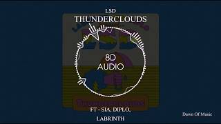 LSD - Thunderclouds ft. Sia, Diplo, Labrinth  | 8D Audio || Dawn Of Music Video