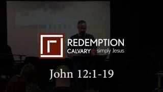 John 12:1-19 - Redemption Calvary