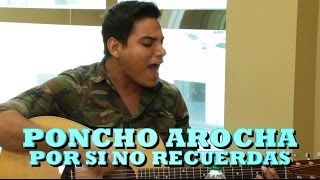 PONCHO AROCHA - POR SI NO RECUERDAS (Versión Pepe