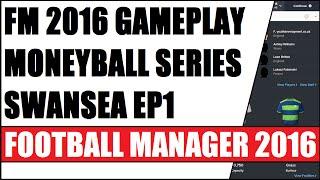 FM 2016 GAMEPLAY MONEYBALL SERIES SWANSEA EP1