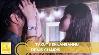 Denis Chairis - Takut Kehilanganmu (Official Lyric Video)
