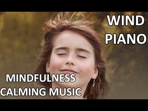 Mindfulness- Calming Music- WIND and PIANO