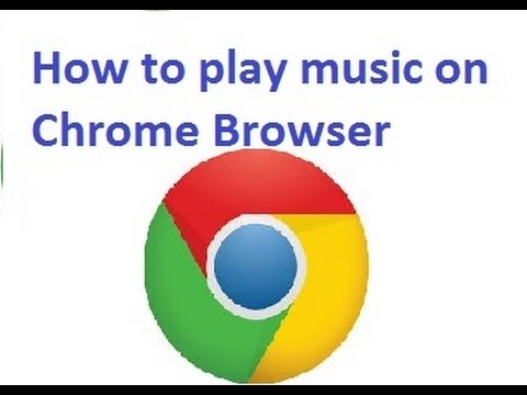 How to play music on chrome browser