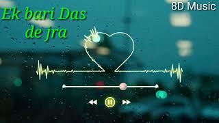 Ek Bari das de jra Dil wale puchte ne most Punjabi songs  |akhiyon se dur q Hoya full 8D music