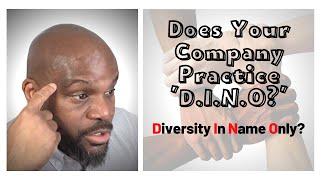 """Does Your Company Practice """"D.I.N.O""""...""""Diversity In Name Only?"""""""