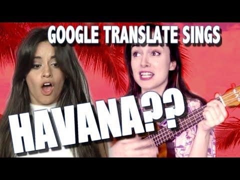 """Google Translate Sings: """"Havana"""" by Camila Cabello (PARODY)"""