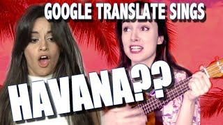 "Google Translate Sings: ""Havana"" by Camila Cabello (PARODY)"