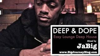 Soulful Lounge Deep House Music DJ Mix by JaBig DEEP DOPE Chill Playlist