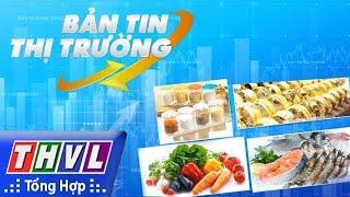 THVL | Bản Tin Thị Trường (31/7/2017)