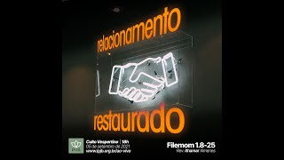 Culto I Relacionamento restaurado - Filemom 1.8-25 - Rev. Ithamar Ximenes