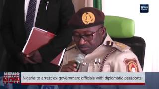 Nigeria to arrest ex-government officials with diplomatic passports