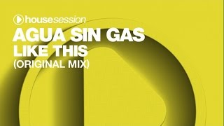Agua Sin Gas - Like This (Original Mix)