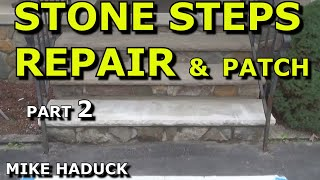 How I repair or patch stone steps (part 2 of 3) Mike Haduck