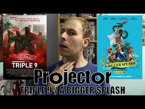 Projector: Triple 9 / A Bigger Splash (REVIEW)