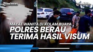 Polres Berau Terima Hasil Visum & Otopsi Jenasah Wanita Korban Pembunuhan Di Kolam Buaya