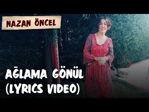 Nazan Öncel - Ağlama Gönlüm (Lyrics Video)