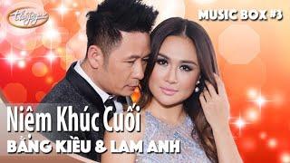 Bằng Kiều & Lam Anh   Niệm Khúc Cuối   Thúy Nga Music Box #3