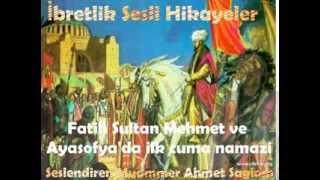 Fatih Sultan Mehmet ve Ayasofya'da ilk cuma namazı İbretlik Sesli Hikayeler Muammer Ahmet Sağlam