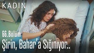 Şirin, Bahar'a sığınıyor - Kadın 66. Bölüm