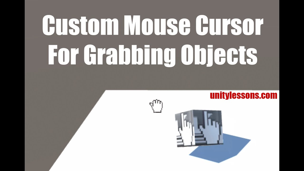 Unity3D Tutorial - Custom Mouse Cursor For Grabbing Objects