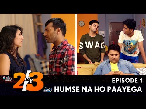Dice Media | 2by3 | Web Series | S01E01 - Humse Na Ho Paayega