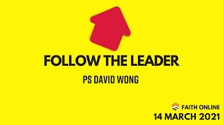 14 MAR 2021 | Follow The Leader | Pastor David Wong | Faith Assembly of God Church