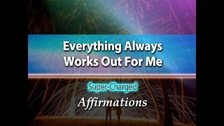 Everything Always Works Out For Me - Super-Charged Affirmations
