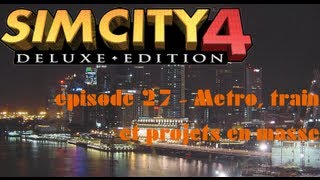 Sim City 4 - Episode 27 : Métro, train et projets en masse