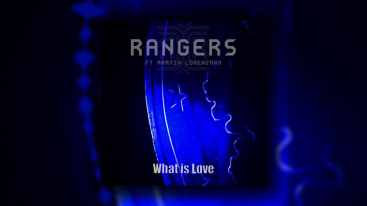 Rangers  - What is Love - ft Martin Lorenzana