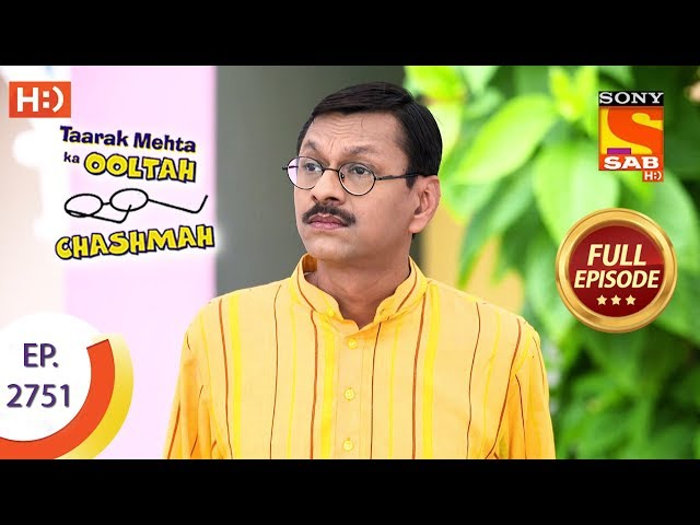 Taarak Mehta Ka Ooltah Chashmah - Ep 2751 - Full Episode - 12th June, 2019