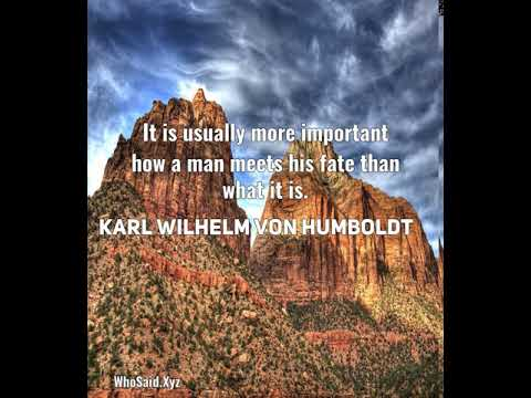 Karl Wilhelm Von Humboldt: It is usually more important how a man meets his fate than what it is....