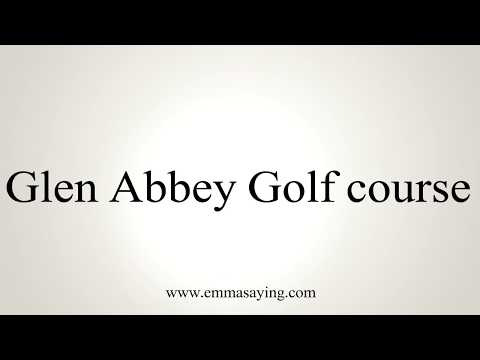 How To Pronounce Glen Abbey Golf course