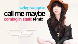 Carley Rae Jepsen - Call Me Maybe (Coming in Static Remix) *FREE DL IN DESCRIPTION!