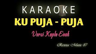 Download lagu Ku Puja puja Karaoke Koplo