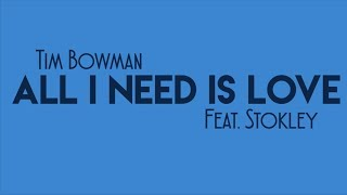 Tim Bowman feat STOKLEY All I Need Is Love