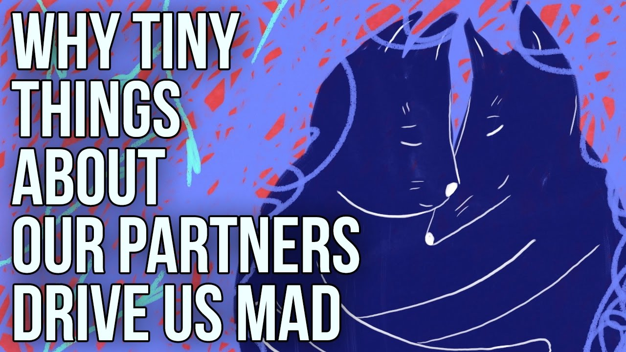 why-tiny-things-about-our-partners-drive-us-mad