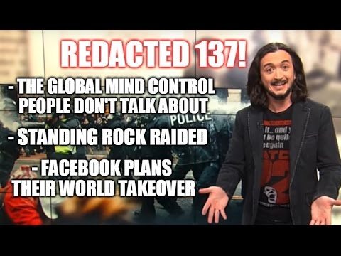 [137] The Unmentioned Global Mind Control, Standing Rock Raided, Facebook Monopoly & More