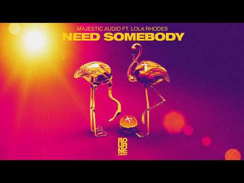 Majestic Audio - Need Somebody (Feat. Lola Rhodes)