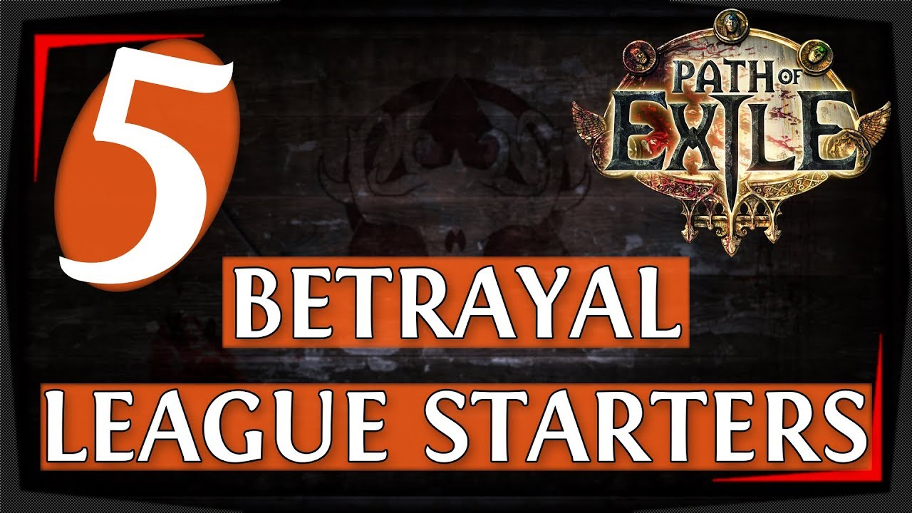 PoE Starter Builds For 3 5 Betrayal League (2019)