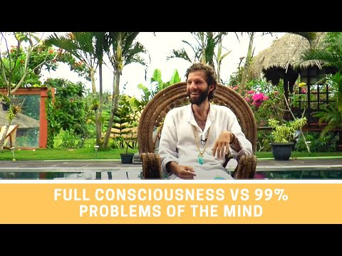 Full Consciousness vs 99% Problems of the Mind