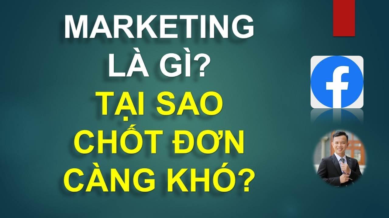 Marketing là gì? Tại sao bán hàng online chốt đơn ngày càng khó?