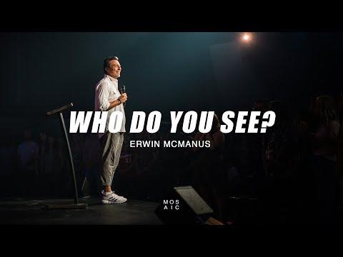 Erwin McManus  Who Do You See?  Mosaic