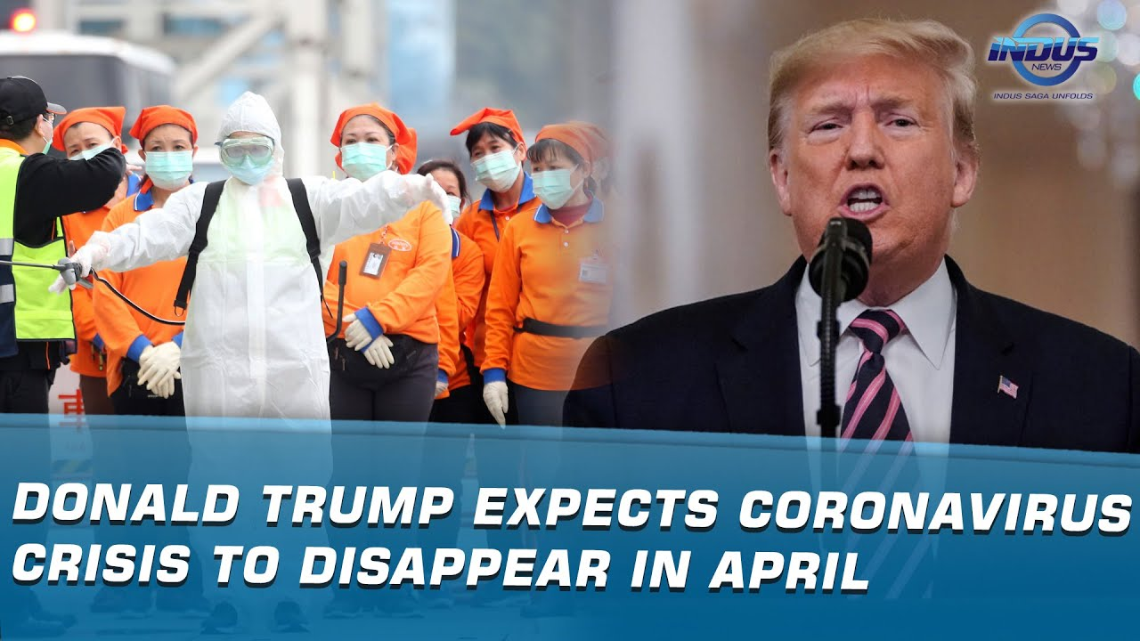 Donald Trump Expects Coronavirus Crisis To Disappear In April ...