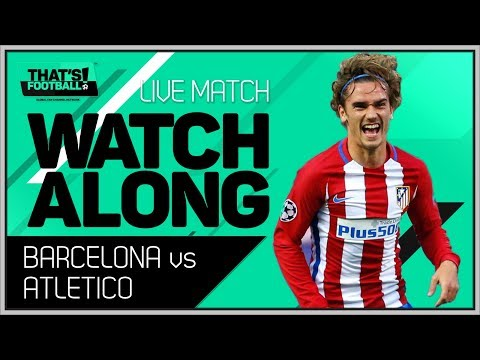 BARCELONA Vs ATLETICO MADRID LIVE Stream Watchalong