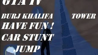 GTA IV Burj Khalifa Has Fun !( High Altitude Car Stunt Jump)