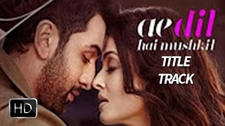 Ae Dil Hai Mushkil Title Track Out | Ranbir Kapoor | Arijit Singh | Pritam Chakraborty | Song Review