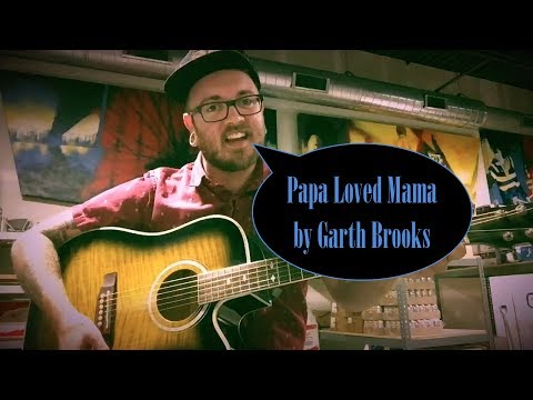 Papa Loved Mama by Garth Brooks Acoustic Cover